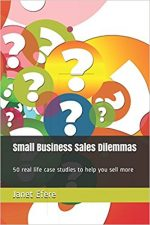 Small Business Sales Dilemmas - real life case studies to help you sell more